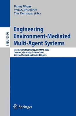 Engineering Environment-Mediated Multi-Agent Systems: International Workshop, Eemmas 2007, Dresden, Germany, October 5, 2007, Selected Revised and Invited Papers - Weyns, Danny (Editor)