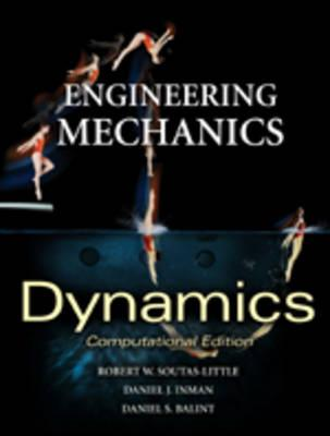 Engineering Mechanics: Dynamics - Computational Edition - Soutas-Little, Robert W, and Inman, Daniel J, and Balint, Daniel
