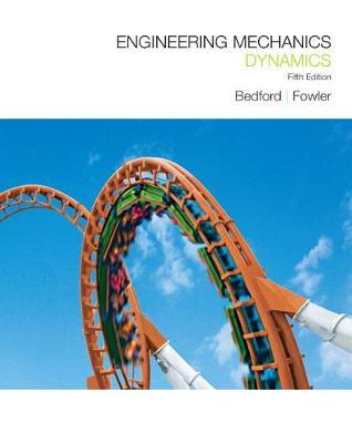 Engineering Mechanics: Dynamics - Bedford, Anthony, and Fowler, Wallace