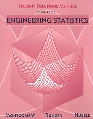 Engineering Statistics: Student Solutions Manual - Montgomery, Douglas C, and Runger, George C, and Hubele, Norma F