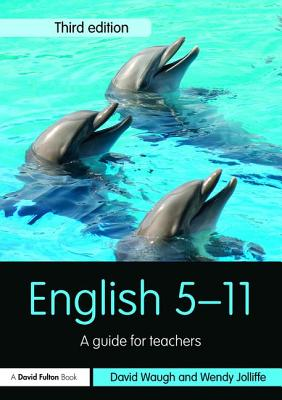 English 5-11: A guide for teachers - Waugh, David, and Jolliffe, Wendy
