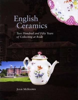 English Ceramics: 250 Years of Collecting at Rode - McKeown, Julie