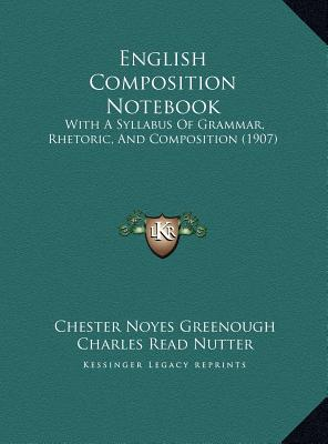 English Composition Notebook: With a Syllabus of Grammar, Rhetoric, and Composition (1907) - Greenough, Chester Noyes, and Nutter, Charles Read, and Hersey, Frank Wilson Cheney