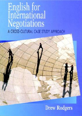 English for International Negotiations: A Cross-Cultural Case Study Approach - Rodgers, Drew