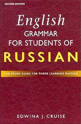 English Grammar for Students of Russian: The Study Guide for those Learning Russian - Cruise, Edwina