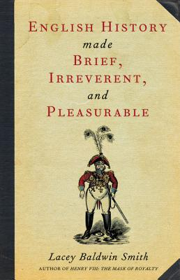 English History Made Brief, Irreverent, and Pleasurable - Smith, Lacey Baldwin