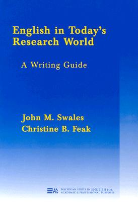 English in Today's Research World: A Writing Guide - Swales, John, and Feak, Christine A