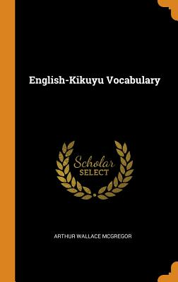 English-Kikuyu Vocabulary - McGregor, Arthur Wallace