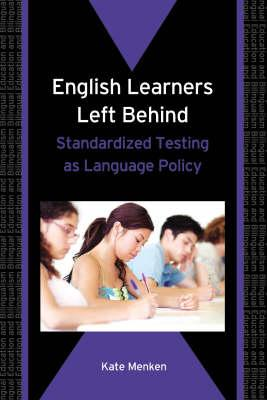 English Learners Left Behind: Standardized Testing as Language Policy - Menken, Kate