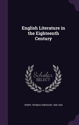 English Literature in the Eighteenth Century - Perry, Thomas Sergeant
