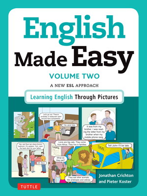 English Made Easy Volume Two: British Edition: A New ESL Approach: Learning English Through Pictures - Crichton, Jonathan, and Koster, Pieter