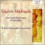 English Madrigals - Amaryllis Consort; Charles Brett (tenor); Gillian Fisher (soprano); Ian Partridge (tenor); Jennifer Smith (soprano); Michael George (bass); Robert Aldwinckle (harpsichord); Stephen Roberts (bass)
