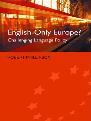 English-Only Europe?: Challenging Language Policy - Phillipson, Robert