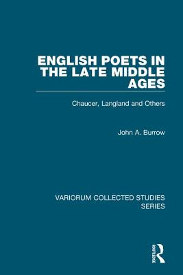 English Poets in the Late Middle Ages: Chaucer, Langland and Others - Burrow, John A., Professor