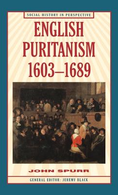English Puritanism, 1603-1689 - Spurr, John