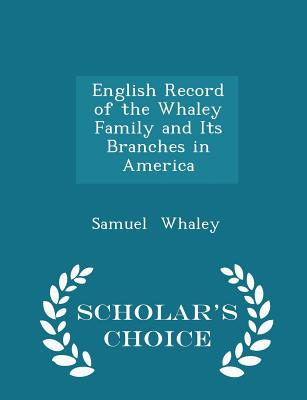 English Record of the Whaley Family and Its Branches in America - Scholar's Choice Edition - Whaley, Samuel