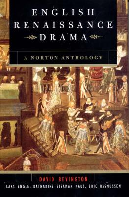 English Renaissance Drama - Bevington, David (Editor), and Engle, Lars, PH.D. (Editor), and Maus, Katharine Eisaman, PH.D. (Editor)