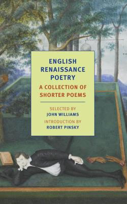 English Renaissance Poetry: A Collection of Shorter Poems from Skelton to Jonson - Williams, John, Professor (Editor), and Pinsky, Robert (Introduction by)