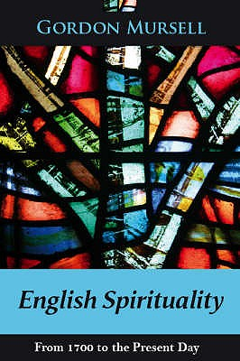English Spirituality: From 1700 to the Present Day - Mursell, Gordon