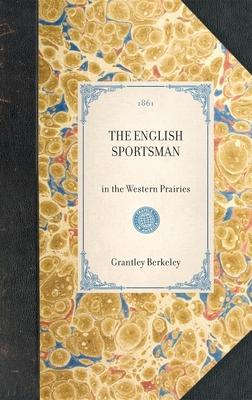 English Sportsman: In the Western Prairies - Berkeley, Grantley