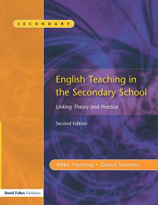 English Teaching in the Secondary School 2/E: Linking Theory and Practice - Fleming, Mike
