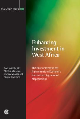 Enhancing Investment in West Africa: The Role of Investment Instruments in Economic Partnership Agreement Negotiations - Oyejide, T Ademola