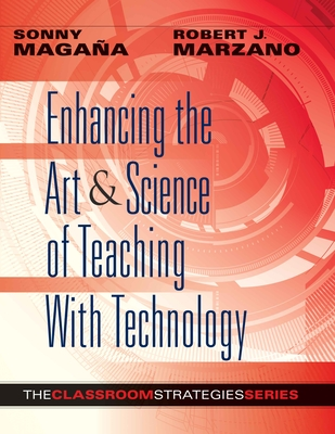Enhancing the Art & Science of Teaching with Technology - Magana, Sonny, and Marzano, Robert J