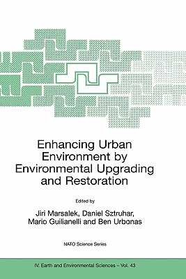 Enhancing Urban Environment by Environmental Upgrading and Restoration: Proceedings of the NATO Advanced Research Workshop on Enhancing Urban Environment: Environmental Upgrading of Municipal Pollution Control Facilities and Restoration of Urban Waters... - Sztruhar, Daniel (Editor), and Giulianelli, Mario (Editor), and Urbonas, Ben (Editor)
