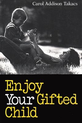 Enjoy Your Gifted Child - Takacs, Carol