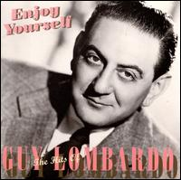 Enjoy Yourself: The Hits of Guy Lombardo - Guy Lombardo