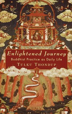 Enlightened Journey: Buddhist Practice as Everyday Life - Thondup, Tulku