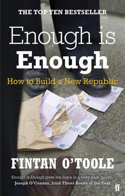 Enough is Enough: How to Build a New Republic - O'Toole, Fintan, and Mackin, Laurence