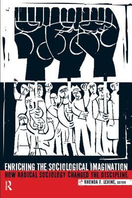 Enriching the Sociological Imagination: How Radical Sociology Changed the Discipline - Levine, Rhonda F