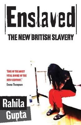 Enslaved: The New British Slavery - Gupta, Rahila