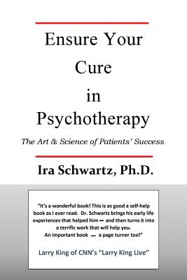 Ensure Your Cure in Psychotherapy: The Art & Science of Patients' Success - Schwartz Phd, Ira