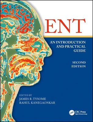 Ent: An Introduction and Practical Guide - Tysome, James (Editor), and Kanegaonkar, Rahul, BSC (Editor)