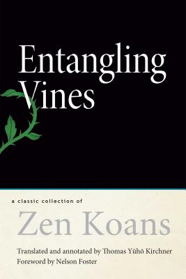 Entangling Vines: A Classic Collection of Zen Koans - Kirchner, Thomas Yuho