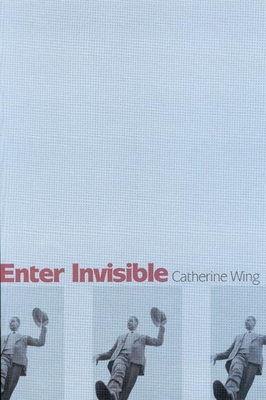 Enter Invisible: Poems - Wing, Catherine