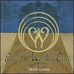 Enter the Worship Circle: Third Circle
