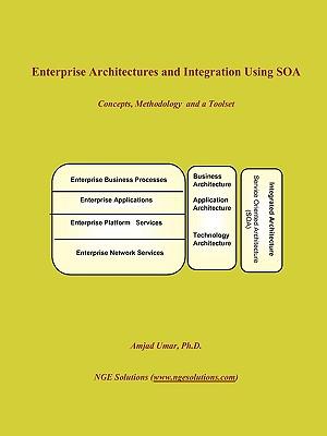 Enterprise Architectures and Integration Using Soa - Umar, Amjad