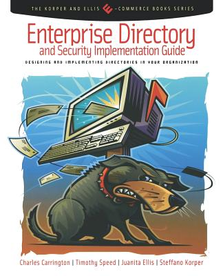 Enterprise Directory and Security Implementation Guide: Designing and Implementing Directories in Your Organization - Carrington, Charles, and Speed, Tim, and Ellis, Juanita