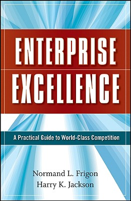 Enterprise Excellence: A Practical Guide to World-Class Competition - Frigon, Normand L, and Jackson, Harry K