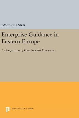 Enterprise Guidance in Eastern Europe: A Comparison of Four Socialist Economies - Granick, David