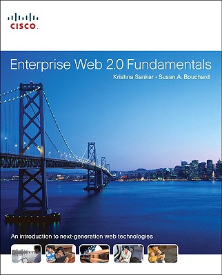 Enterprise Web 2.0 Fundamentals - Sankar, Krishna, and Bouchard, Susan A