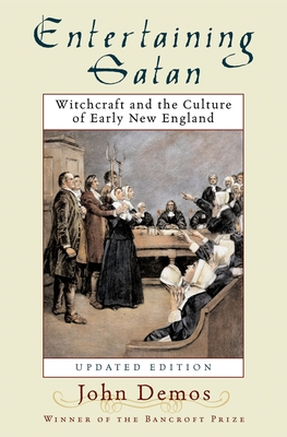 Entertaining Satan: Witchcraft and the Culture of Early New England - Demos, John Putnam