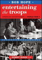 Entertaining the Troops: American Entertainers in World War II