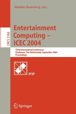 Entertainment Computing - Icec 2004: Third International Conference, Eindhoven, the Netherlands, September 1-3, 2004, Proceedings - Rauterberg, Matthias (Editor)