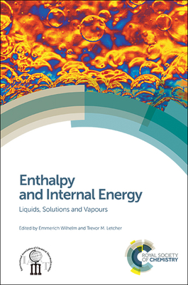 Enthalpy and Internal Energy: Liquids, Solutions and Vapours - Wilhelm, Emmerich (Editor), and Letcher, Trevor (Editor)