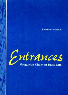 Entrances: Gregorian Chant in Daily Life - Herbert, Rembert