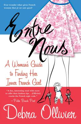 Entre Nous: A Woman's Guide to Finding Her Inner French Girl - Ollivier, Debra